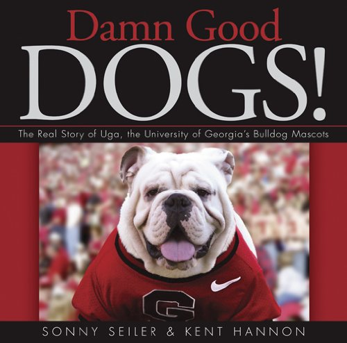 Damn Good Dogs!: The Real Story of Uga, the University of Georgia's Bulldog Mascots 9780820340883