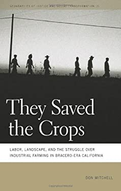 They Saved the Crops: Labor, Landscape, and the Struggle Over Industrial Farming in Bracero-Era California 9780820341767