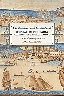 Creolization and Contraband: Curacao in the Early Modern Atlantic World 9780820343068