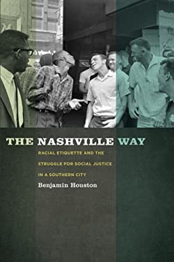 The Nashville Way: Racial Etiquette and the Struggle for Social Justice in a Southern City 9780820343273