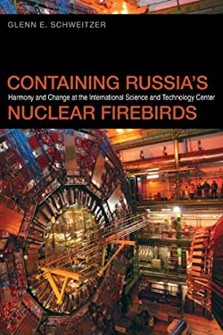 Containing Russia's Nuclear Firebirds: Harmony and Change at the International Science and Technology Center 9780820344348