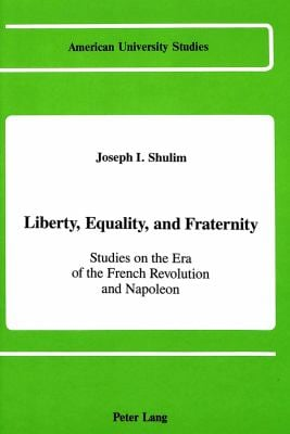 Liberty, Equality, and Fraternity: Studies on the Era of the French Revolution and Napoleon (American University Studies)