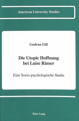 Die Utopie Hoffnung bei Luise Rinser: Eine Sozio-psychologische Studie (American University Studies) (German Edition) - Gudrun Gill