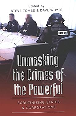 Unmasking the Crimes of the Powerful: Scrutinizing States & Corporations 9780820456911