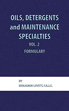 Oils, Detergents and Maintenance Specialties, Volume 2, Formulary 9780820602585