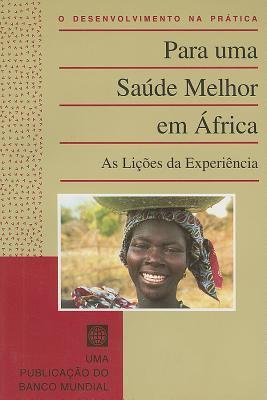 Para Uma Saude Melhor Em Africa: As Licoes Da Experiencia 9780821330111