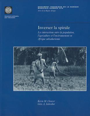 Inverser la Spirale: Les Interactions Entre la Population, L'Agriculture Et L'Environment En Afrique Subsaharienne 9780821340103