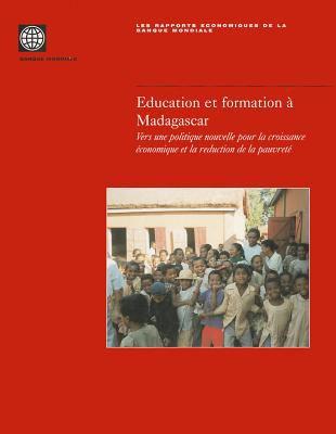Education Et Formation A Madagascar: Vers une Politique Nouvelle Pour la Croissance Economique Et la Reduction de la Pauvrete 9780821351659
