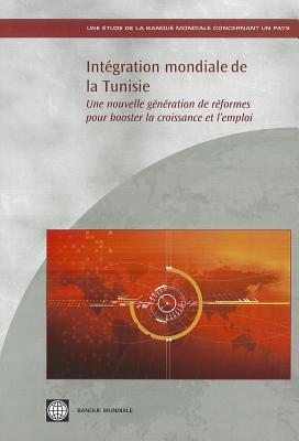 Integration Mondiale de la Tunisie: Une Nouvelle Generation de Reformes Pour Booster la Croissance Et L'Emploi 9780821376690