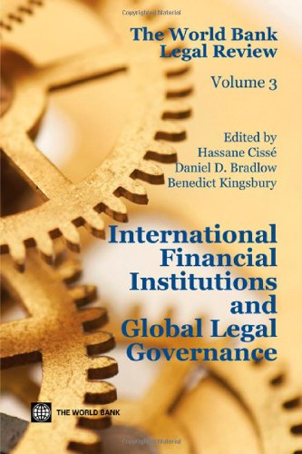 The World Bank Legal Review, Volume 3: International Financial Institutions and Global Legal Governance 9780821388631