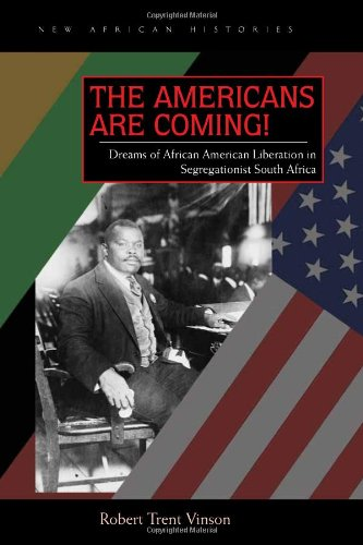 The Americans Are Coming!: Dreams of African American Liberation in Segregationist South Africa 9780821419861
