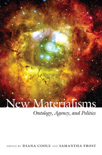 New Materialisms: Ontology, Agency, and Politics 9780822347729