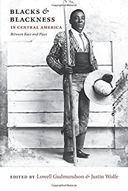 Blacks & Blackness in Central America: Between Race and Place 9780822348030