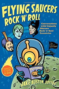 Flying Saucers Rock 'n' Roll: Conversations with Unjustly Obscure Rock 'n' Soul Eccentrics 9780822348498