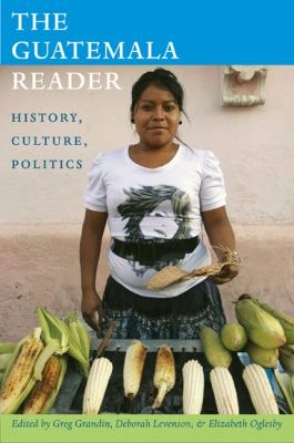 The Guatemala Reader: History, Culture, Politics 9780822351078