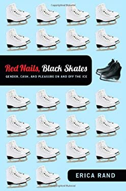 Red Nails, Black Skates: Gender, Cash, and Pleasure on and Off the Ice 9780822352082