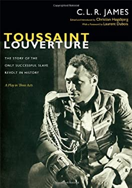 Toussaint Louverture: The Story of the Only Successful Slave Revolt in History; A Play in Three ACT 9780822353140