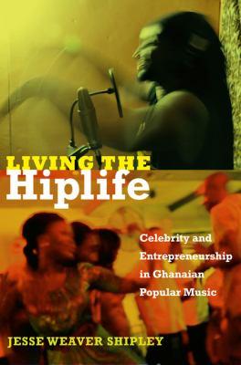 Living the Hiplife: Celebrity and Entrepreneurship in Ghanaian Popular Music 9780822353522