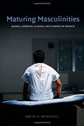 Maturing Masculinities: Aging, Chronic Illness, and Viagra in Mexico 21725954