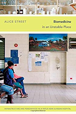 Biomedicine in an Unstable Place: Infrastructure and Personhood in a Papua New Guinean Hospital (Experimental Futures)