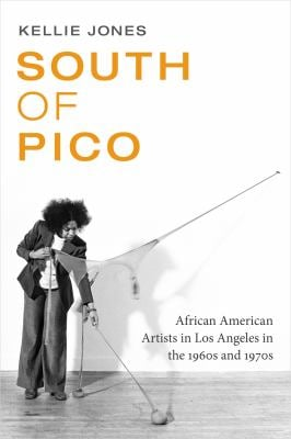 South of Pico: African American Artists in Los Angeles in the 1960s and 1970s
