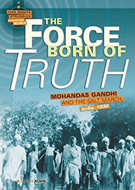 The Force Born of Truth: Mohandas Gandhi and the Salt March, India, 1930 9780822589686