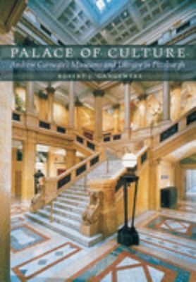 Palace of Culture: Andrew Carnegie's Museums and Library in Pittsburgh 9780822943976