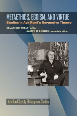 Metaethics, Egoism, and Virtue: Studies in Ayn Rand's Normative Theory 9780822944003
