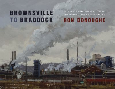 Brownsville to Braddock: Paintings and Observations of the Monongahela River Valley