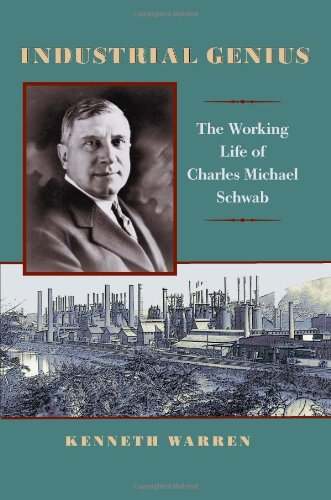 Industrial Genius: The Working Life of Charles Michael Schwab 9780822961994
