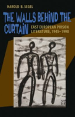 The Walls Behind the Curtain: East European Prison Literature, 1945-1990 9780822962021