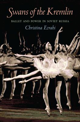 Swans of the Kremlin: Ballet and Power in Soviet Russia 9780822962144