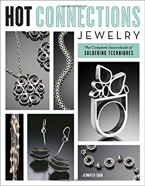 Hot Connections Jewelry: The Complete Sourcebook of Soldering Techniques 9780823033362