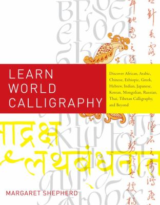 Learn World Calligraphy: Discover African, Arabic, Chinese, Ethiopic, Greek, Hebrew, Indian, Japanese, Korean, Mongolian, Russian, Thai, Tibeta 9780823033461