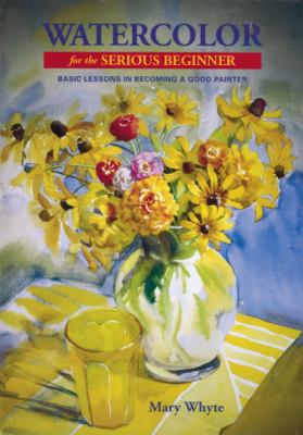 Watercolor for the Serious Beginner: Basic Lessons in Becoming a Good Painter (Serious Beginner) 9780823056606
