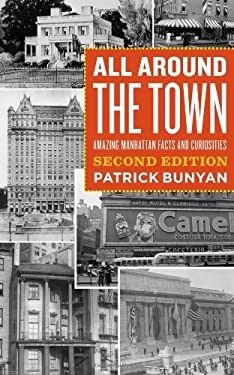 All Around the Town: Amazing Manhattan Facts and Curiosities 9780823231744
