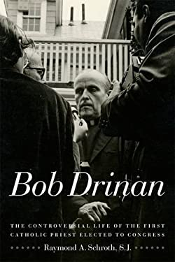 Bob Drinan: The Controversial Life of the First Catholic Priest Elected to Congress