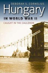 Hungary in World War II: Caught in the Cauldron 11422033