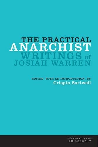The Practical Anarchist: Writings of Josiah Warren 9780823233700