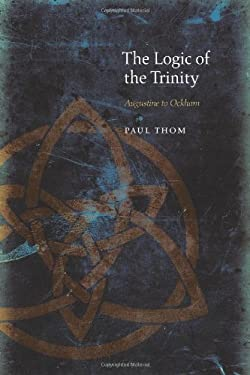 The Logic of the Trinity: Augustine to Ockham 9780823234769