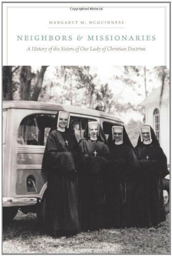 Neighbors and Missionaries: A History of the Sisters of Our Lady of Christian Doctrine 9780823239870