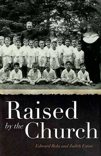 Raised by the Church: Growing Up in New York City's Catholic Orphanages 9780823240227