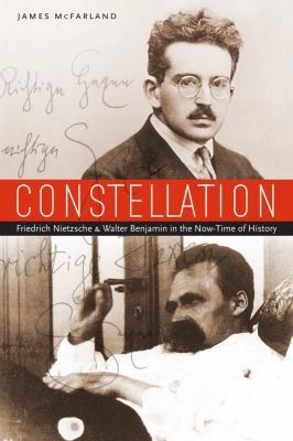 Constellation: Friedrich Nietzsche and Walter Benjamin in the Now-Time of History 9780823245369