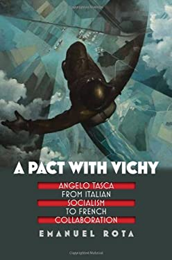 A Pact with Vichy: Angelo Tasca from Italian Socialism to French Collaboration 9780823245642