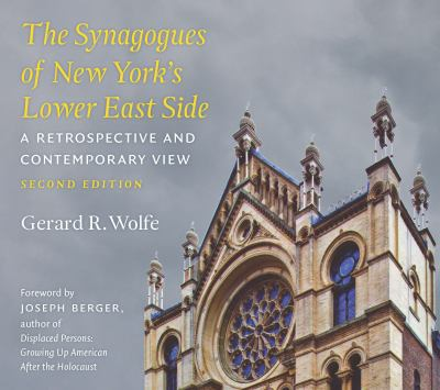 The Synagogues of New York's Lower East Side: A Retrospective and Contemporary View 9780823250004