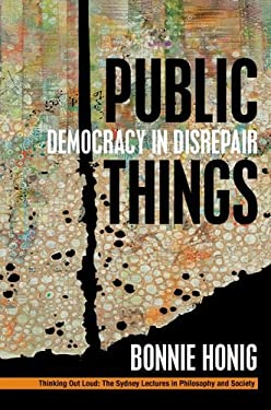 Public Things: Democracy in Disrepair (Thinking Out Loud (FUP))