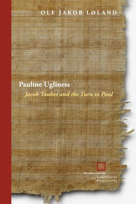 Pauline Ugliness: Jacob Taubes and the Turn to Paul (Perspectives in Continental Philosophy)
