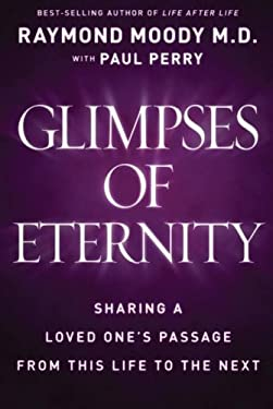 Glimpses of Eternity: Sharing a Loved One's Passage from This Life to the Next 9780824948139