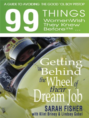 99 Things Women Wish They Knew Before Getting Behind the Wheel of Their Dream Job: A Guide to Avoiding the Good 'ol Boy Pit Stop 9780825306464