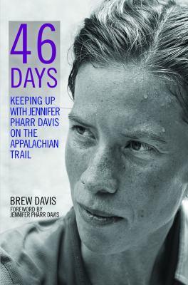 46 Days: Keeping Up with Jennifer Pharr Davis on the Appalachian Trail 9780825306785